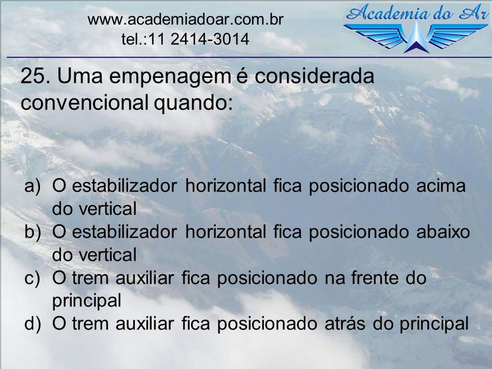 25. Uma empenagem é considerada convencional quando: www.academiadoar.com.br tel.:11 2414-3014 a)O estabilizador horizontal fica posicionado acima do