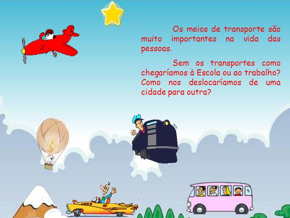 Os meios de transporte são muito importantes na vida das pessoas. Sem os transportes como chegaríamos à Escola ou ao trabalho? Como nos deslocaríamos