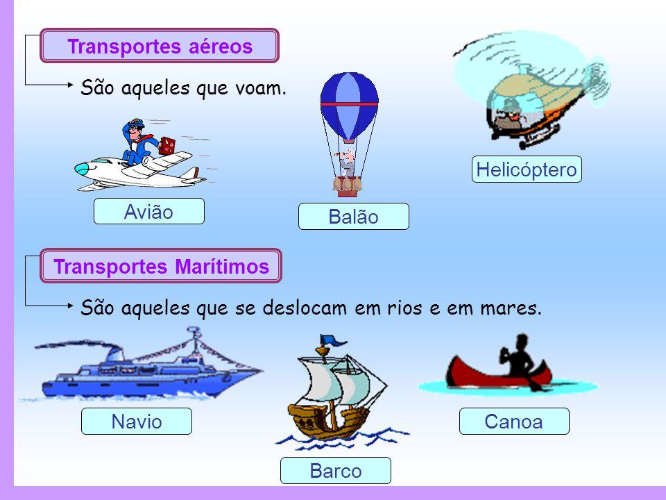 Transportes Marítimos São aqueles que se deslocam em rios e em mares. Canoa Barco Navio Transportes aéreos São aqueles que voam. Helicóptero Avião Bal
