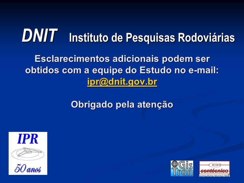 DNIT Instituto de Pesquisas Rodoviárias DNIT Instituto de Pesquisas Rodoviárias Esclarecimentos adicionais podem ser obtidos com a equipe do Estudo no