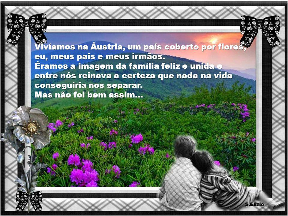 Vivíamos na Áustria, um país coberto por flores, eu, meus pais e meus irmãos.