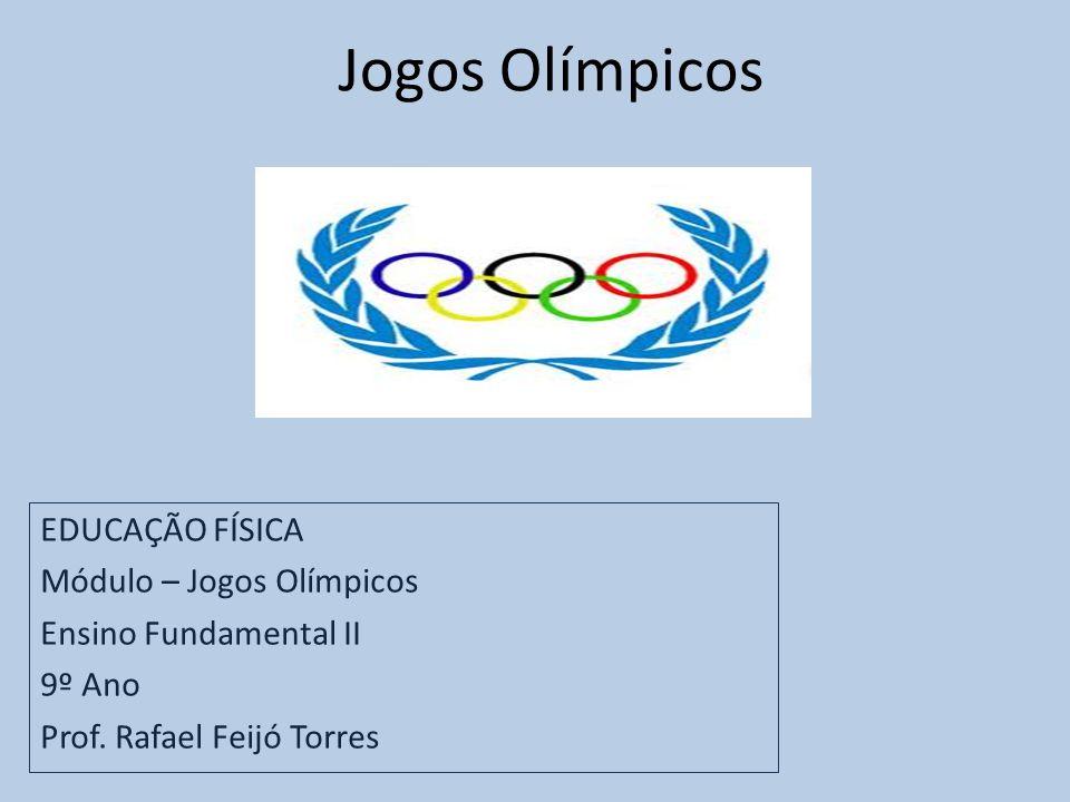Jogos Olímpicos EDUCAÇÃO FÍSICA Módulo – Jogos Olímpicos Ensino Fundamental II 9º Ano Prof.