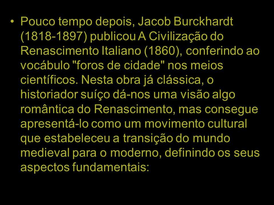 Pouco tempo depois, Jacob Burckhardt (1818-1897) publicou A Civilização do Renascimento Italiano (1860), conferindo ao vocábulo