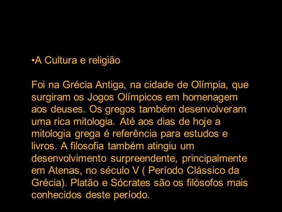 A Cultura e religião Foi na Grécia Antiga, na cidade de Olímpia, que surgiram os Jogos Olímpicos em homenagem aos deuses. Os gregos também desenvolver