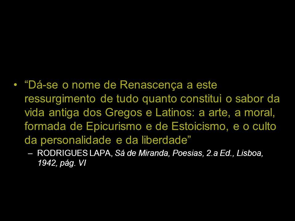 Dá-se o nome de Renascença a este ressurgimento de tudo quanto constitui o sabor da vida antiga dos Gregos e Latinos: a arte, a moral, formada de Epic