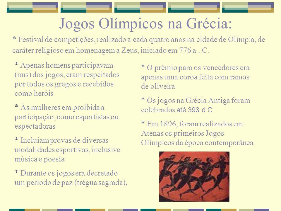 Jogos Olímpicos na Grécia: * Festival de competições, realizado a cada quatro anos na cidade de Olímpia, de caráter religioso em homenagem a Zeus, iniciado em 776 a.