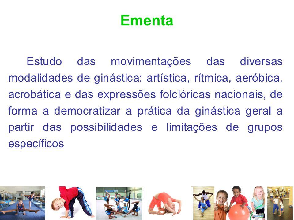 Ementa Estudo das movimentações das diversas modalidades de ginástica: artística, rítmica, aeróbica, acrobática e das expressões folclóricas nacionais