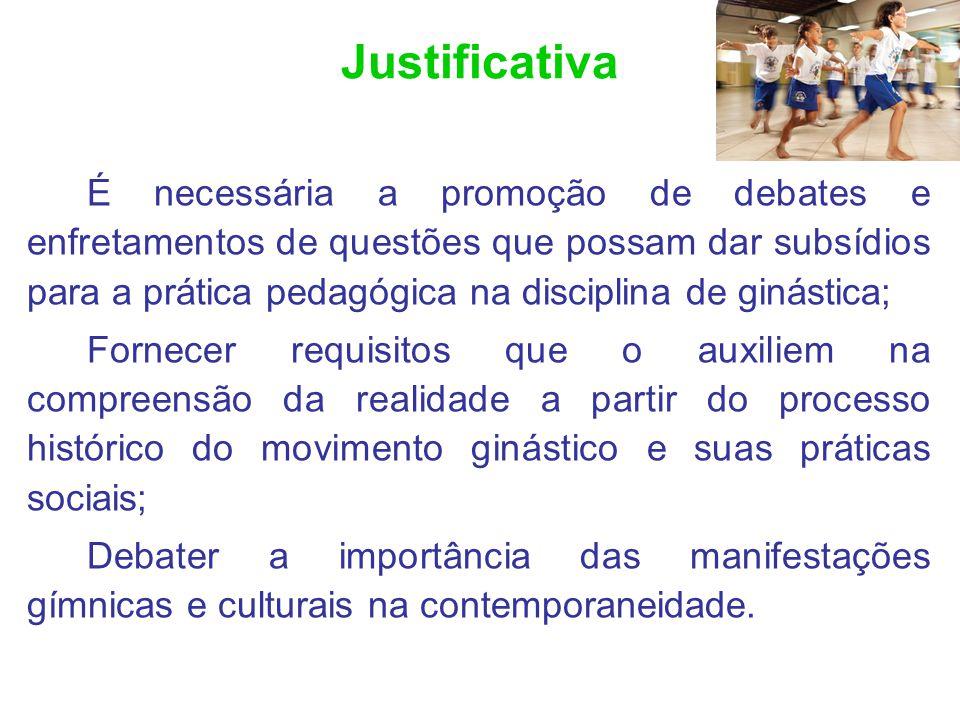 Justificativa É necessária a promoção de debates e enfretamentos de questões que possam dar subsídios para a prática pedagógica na disciplina de ginás