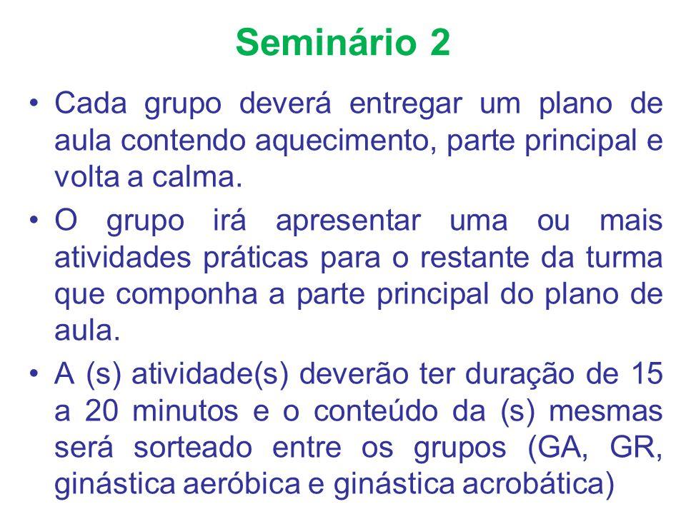 Seminário 2 Cada grupo deverá entregar um plano de aula contendo aquecimento, parte principal e volta a calma. O grupo irá apresentar uma ou mais ativ