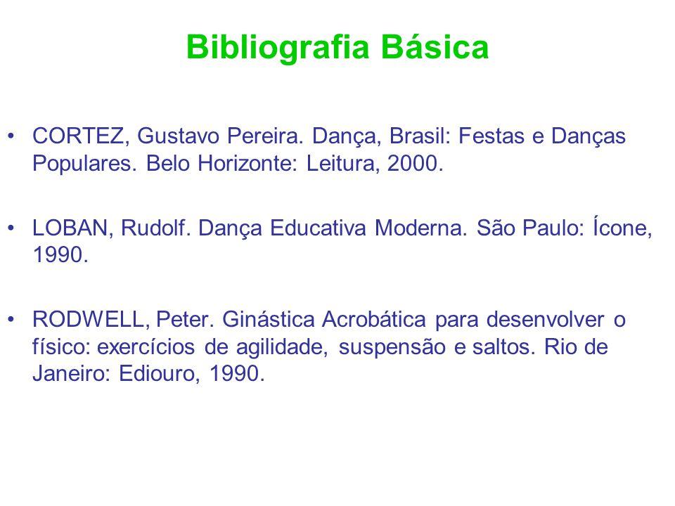 Bibliografia Básica CORTEZ, Gustavo Pereira. Dança, Brasil: Festas e Danças Populares. Belo Horizonte: Leitura, 2000. LOBAN, Rudolf. Dança Educativa M