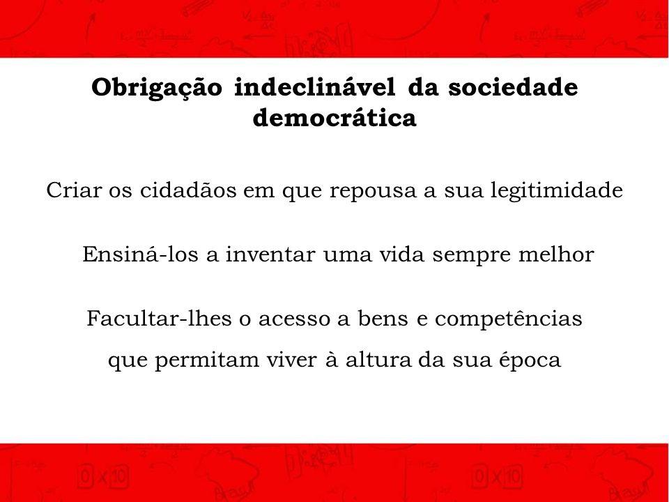 Obrigação indeclinável da sociedade democrática Criar os cidadãos em que repousa a sua legitimidade Ensiná-los a inventar uma vida sempre melhor Facul