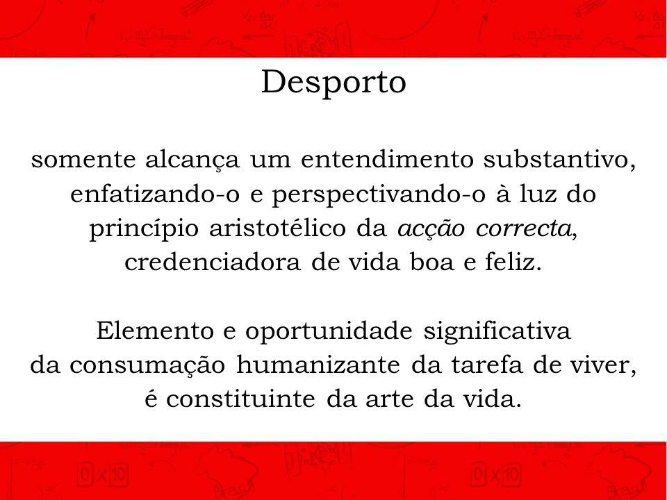 Desporto somente alcança um entendimento substantivo, enfatizando-o e perspectivando-o à luz do princípio aristotélico da acção correcta, credenciador