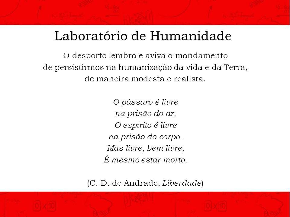 Laboratório de Humanidade O desporto lembra e aviva o mandamento de persistirmos na humanização da vida e da Terra, de maneira modesta e realista. O p