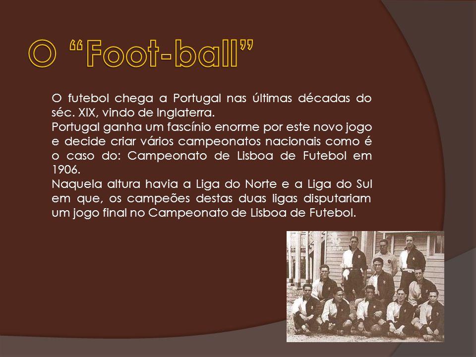 O futebol chega a Portugal nas últimas décadas do séc. XIX, vindo de Inglaterra. Portugal ganha um fascínio enorme por este novo jogo e decide criar v