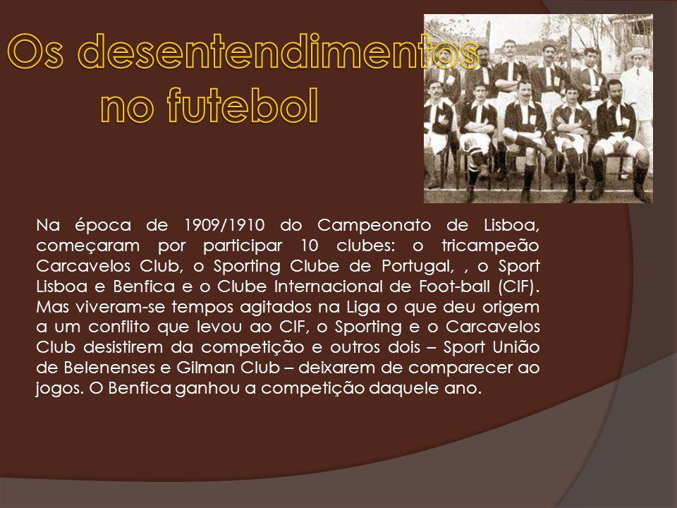 Na época de 1909/1910 do Campeonato de Lisboa, começaram por participar 10 clubes: o tricampeão Carcavelos Club, o Sporting Clube de Portugal,, o Sport Lisboa e Benfica e o Clube Internacional de Foot-ball (CIF).