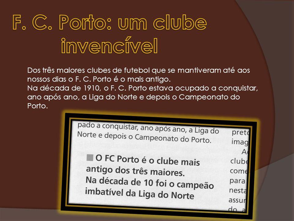 Dos três maiores clubes de futebol que se mantiveram até aos nossos dias o F. C. Porto é o mais antigo. Na década de 1910, o F. C. Porto estava ocupad