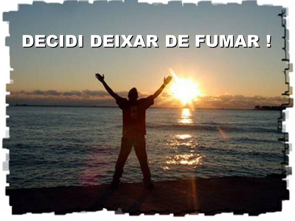 DECIDI DEIXAR DE FUMAR !
