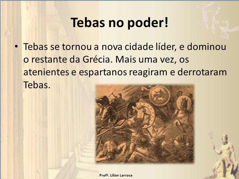 Tebas no poder! Tebas se tornou a nova cidade líder, e dominou o restante da Grécia. Mais uma vez, os atenientes e espartanos reagiram e derrotaram Te