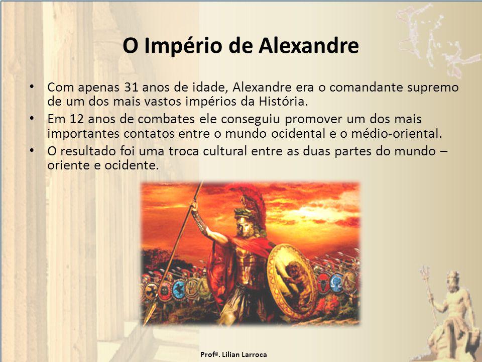 O Império de Alexandre Com apenas 31 anos de idade, Alexandre era o comandante supremo de um dos mais vastos impérios da História. Em 12 anos de comba