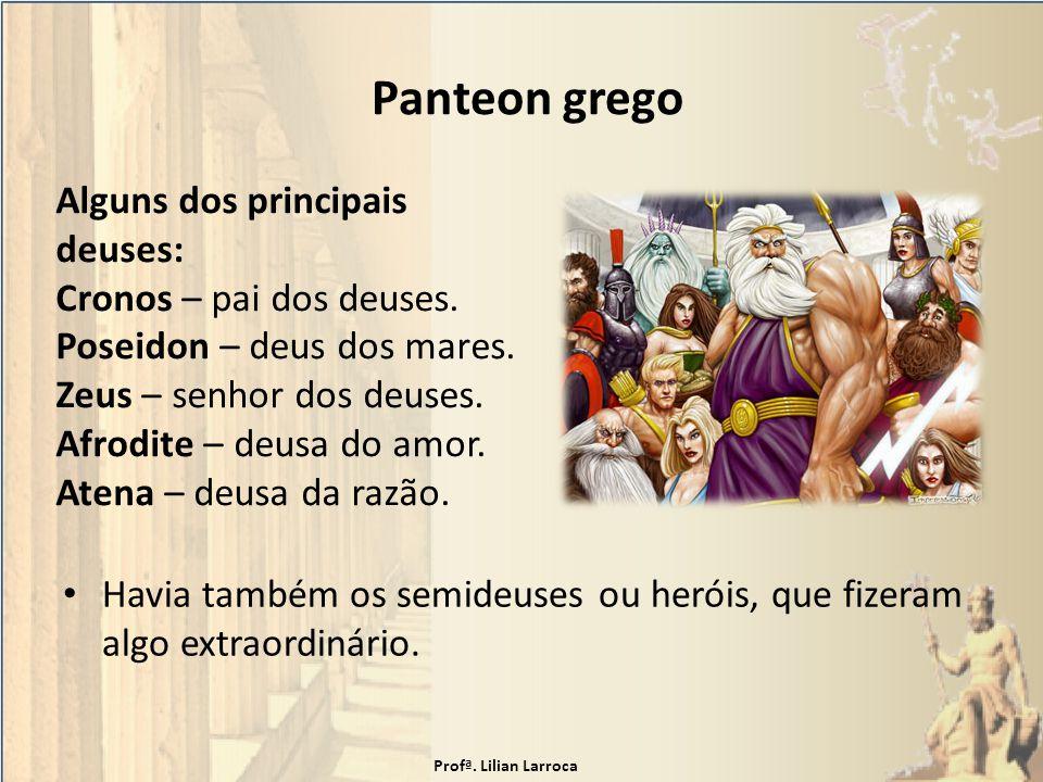 Panteon grego Havia também os semideuses ou heróis, que fizeram algo extraordinário. Alguns dos principais deuses: Cronos – pai dos deuses. Poseidon –