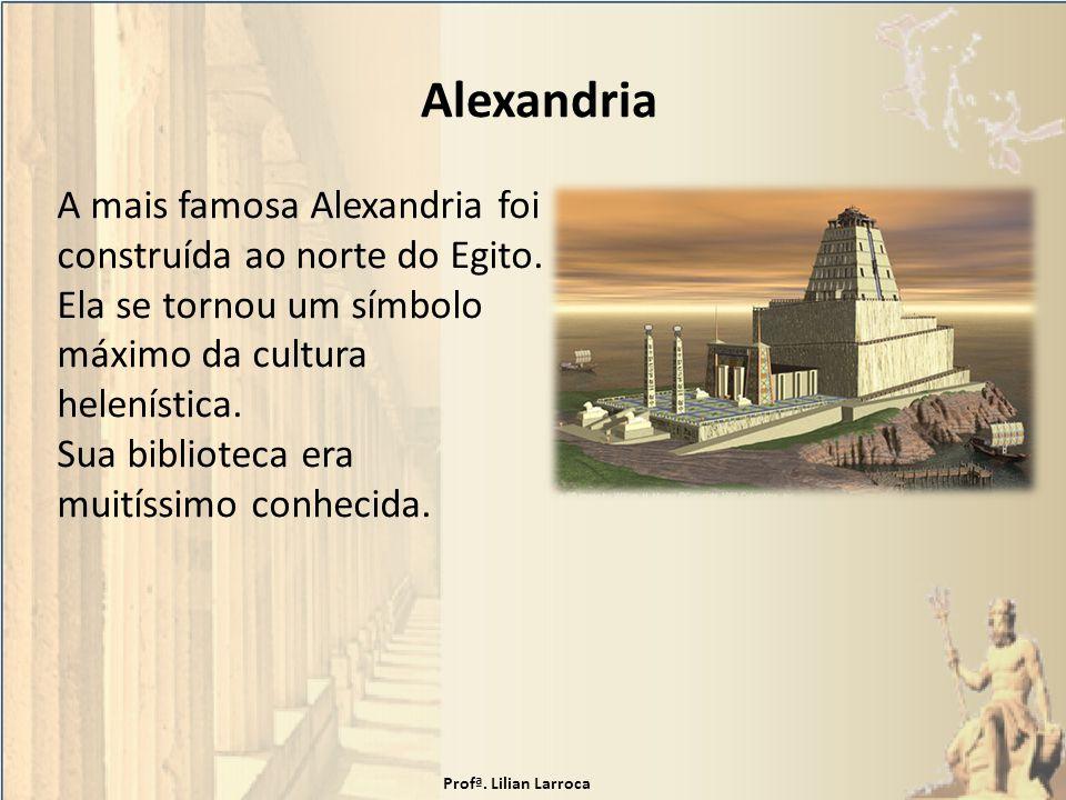 Alexandria A mais famosa Alexandria foi construída ao norte do Egito. Ela se tornou um símbolo máximo da cultura helenística. Sua biblioteca era muití