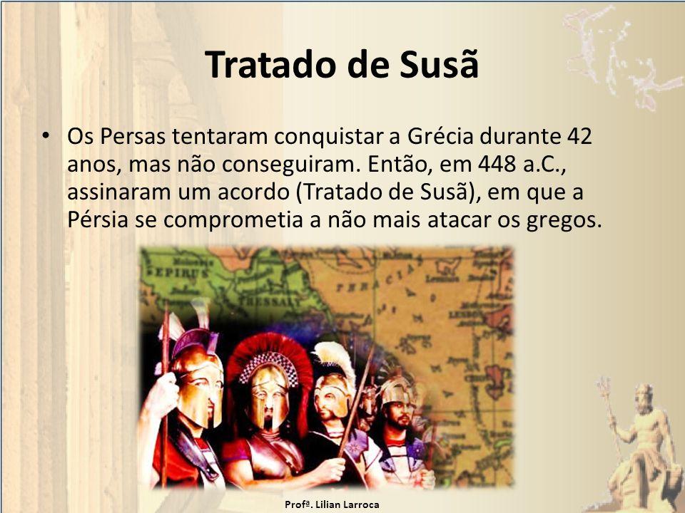 Tratado de Susã Os Persas tentaram conquistar a Grécia durante 42 anos, mas não conseguiram. Então, em 448 a.C., assinaram um acordo (Tratado de Susã)