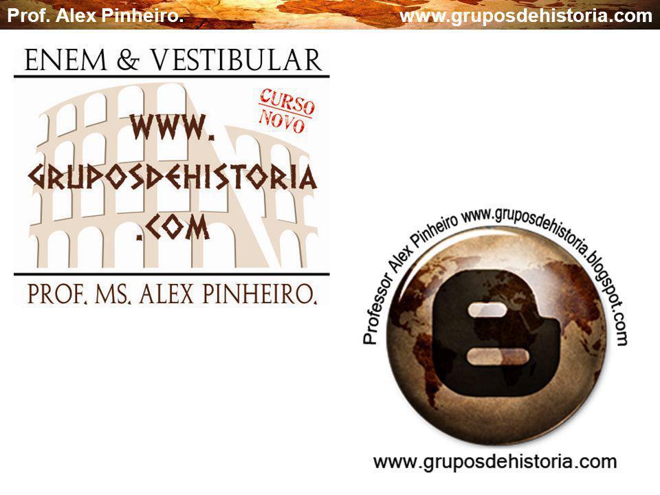 SOLICITE A VERSÃO COM GABARITO ATRAVÉS DO E-MAIL: prof.alex@gruposdehistoria.com