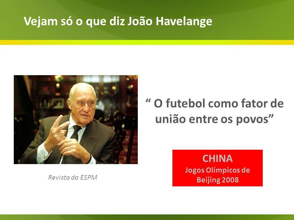 Revista da ESPM O futebol como fator de união entre os povos Vejam só o que diz João Havelange CHINA Jogos Olímpicos de Beijing 2008