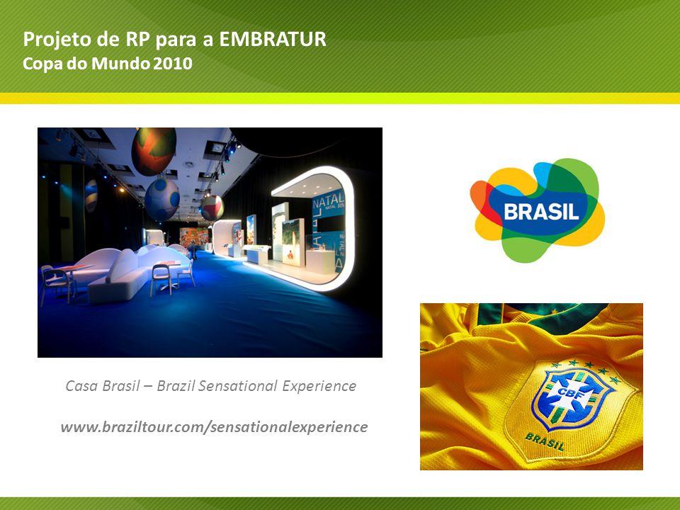 Projeto de RP para a EMBRATUR Copa do Mundo 2010 Casa Brasil – Brazil Sensational Experience www.braziltour.com/sensationalexperience