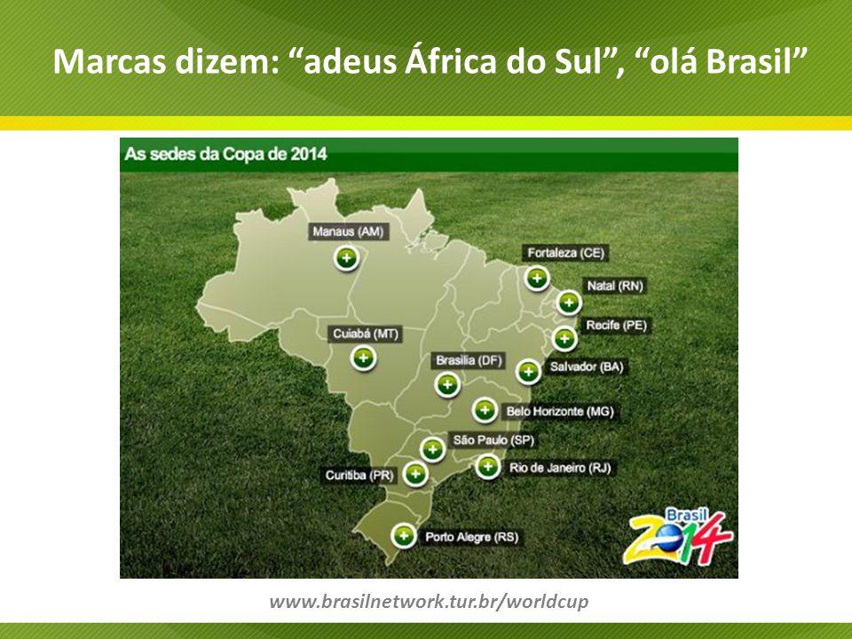 Marcas dizem: adeus África do Sul, olá Brasil www.brasilnetwork.tur.br/worldcup