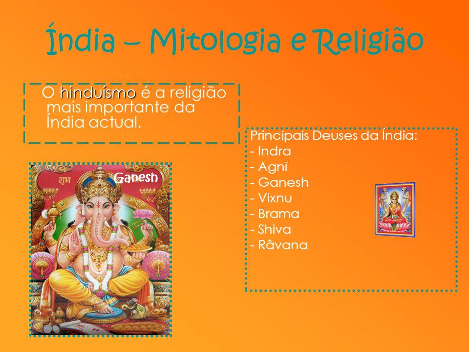 Índia – Mitologia e Religião hinduísmo O hinduísmo é a religião mais importante da Índia actual. Principais Deuses da Índia: - Indra - Agni - Ganesh -