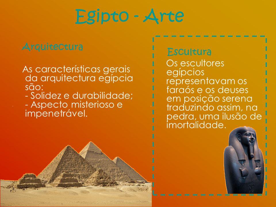 Egipto - Arte Arquitectura As características gerais da arquitectura egípcia são: - Solidez e durabilidade; - Aspecto misterioso e impenetrável. Escul