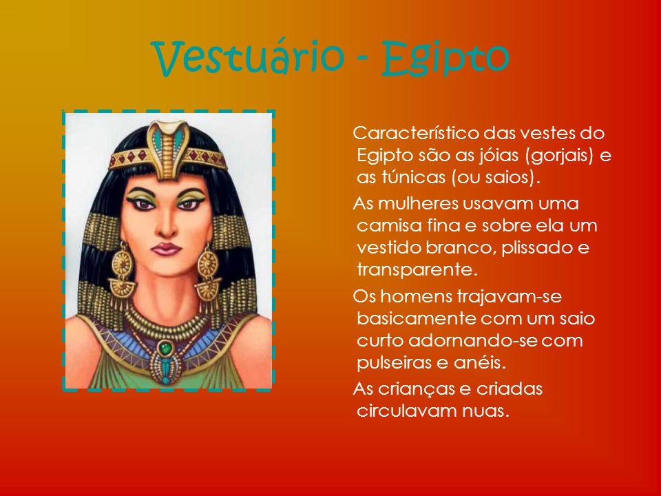 Vestuário - Egipto Característico das vestes do Egipto são as jóias (gorjais) e as túnicas (ou saios). As mulheres usavam uma camisa fina e sobre ela