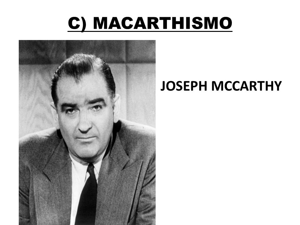 C) MACARTHISMO JOSEPH MCCARTHY