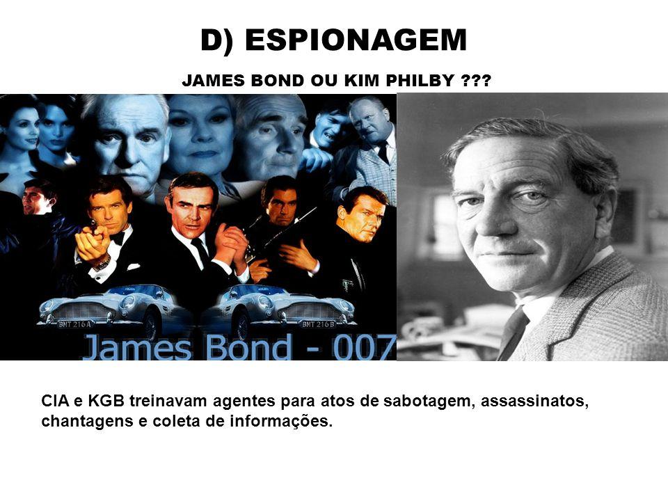 D) ESPIONAGEM JAMES BOND OU KIM PHILBY ??? CIA e KGB treinavam agentes para atos de sabotagem, assassinatos, chantagens e coleta de informações.