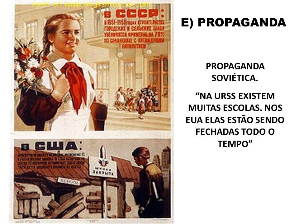 E) PROPAGANDA PROPAGANDA SOVIÉTICA. NA URSS EXISTEM MUITAS ESCOLAS. NOS EUA ELAS ESTÃO SENDO FECHADAS TODO O TEMPO