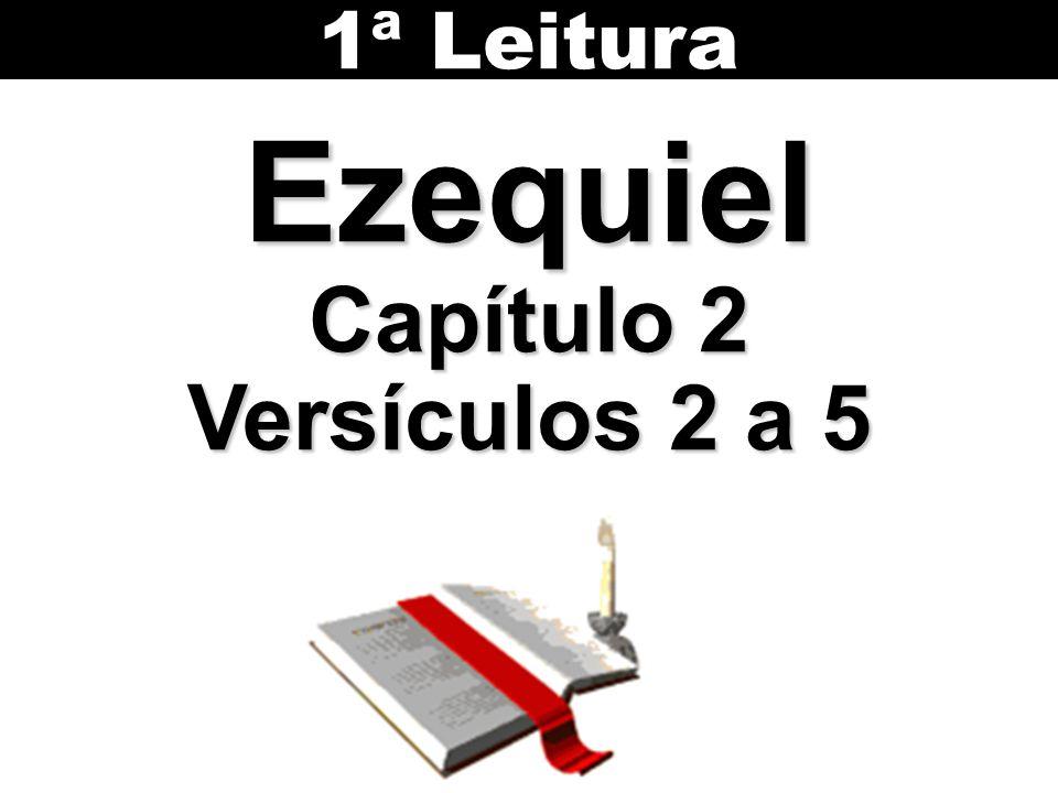 Ezequiel Capítulo 2 Versículos 2 a 5 1ª Leitura