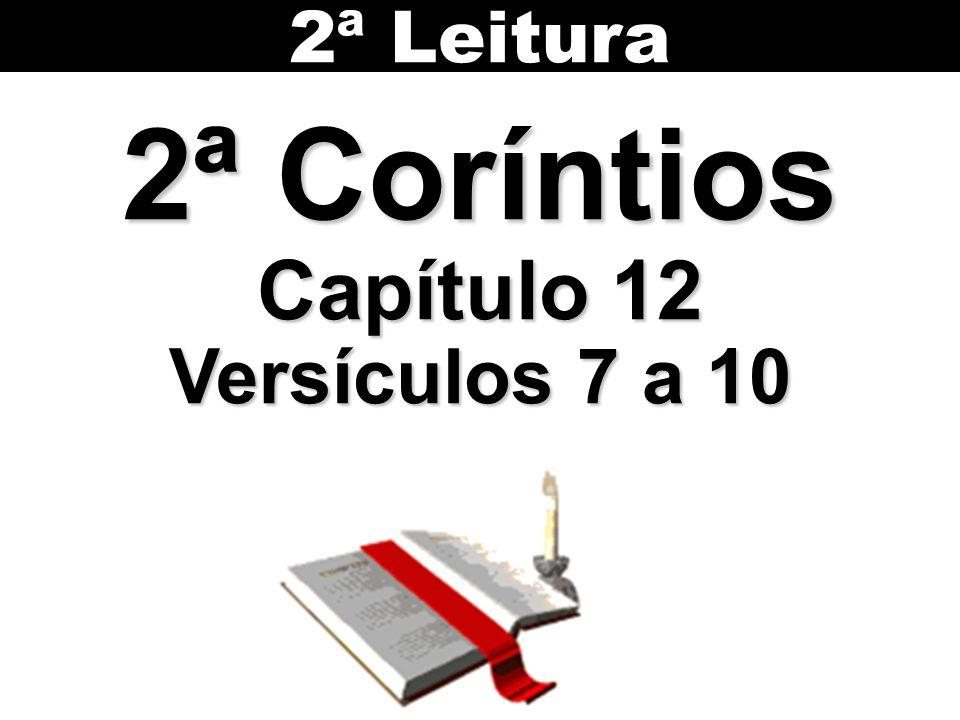 2ª Coríntios Capítulo 12 Versículos 7 a 10 2ª Leitura