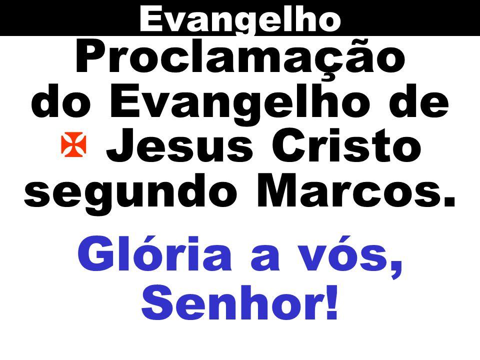 Proclamação do Evangelho de Jesus Cristo segundo Marcos. Evangelho Glória a vós, Senhor!