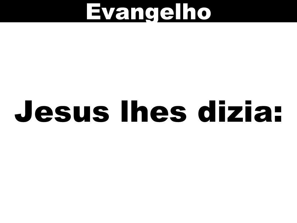 Jesus lhes dizia: Evangelho