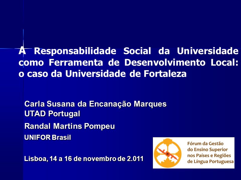 A Responsabilidade Social da Universidade como Ferramenta de Desenvolvimento Local: o caso da Universidade de Fortaleza Carla Susana da Encanação Marq