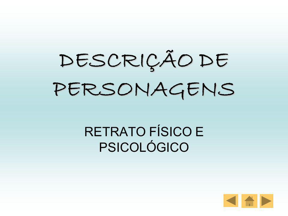 DESCRIÇÃO DE PERSONAGENS RETRATO FÍSICO E PSICOLÓGICO