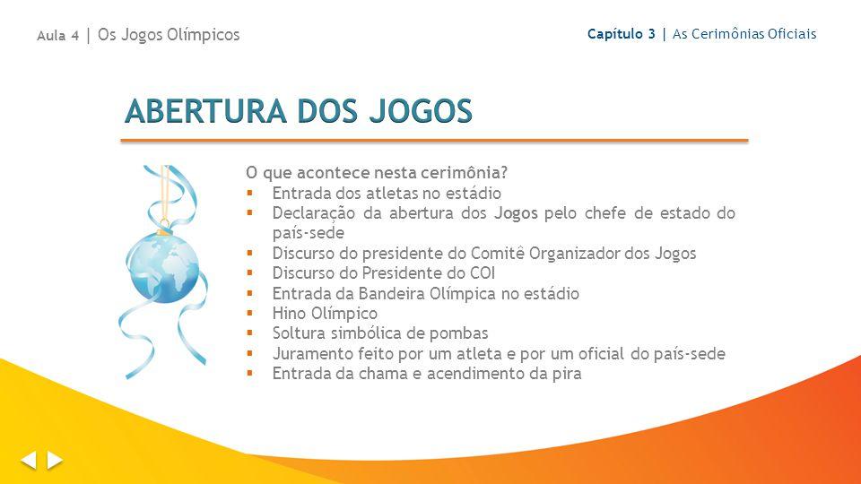 O que acontece nesta cerimônia? Entrada dos atletas no estádio Declaração da abertura dos Jogos pelo chefe de estado do país-sede Discurso do presiden