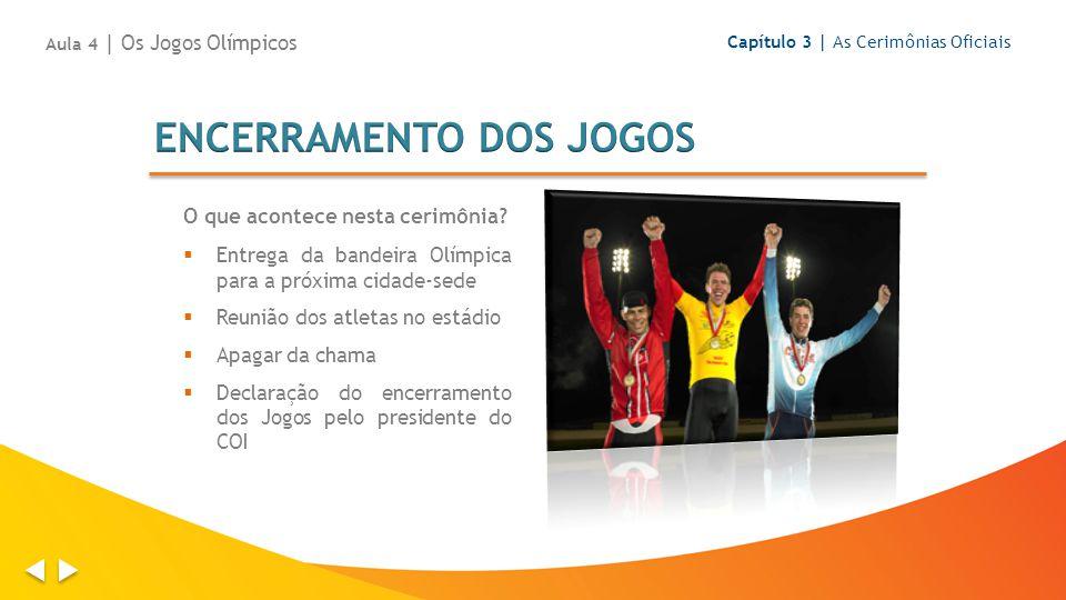 Capítulo 3 | As Cerimônias Oficiais Aula 4 | Os Jogos Olímpicos O que acontece nesta cerimônia? Entrega da bandeira Olímpica para a próxima cidade-sed