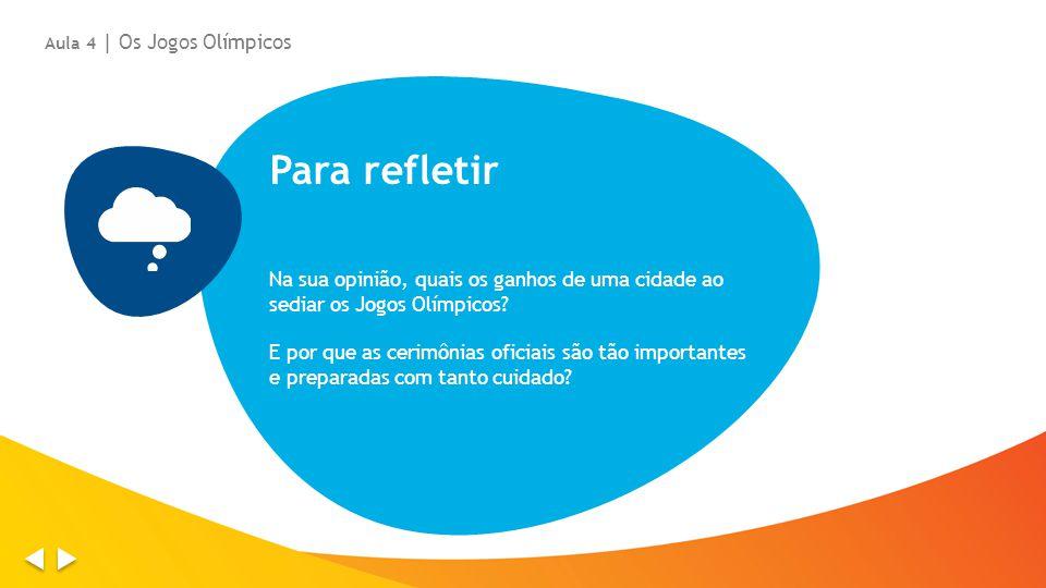 Para refletir Na sua opinião, quais os ganhos de uma cidade ao sediar os Jogos Olímpicos? E por que as cerimônias oficiais são tão importantes e prepa