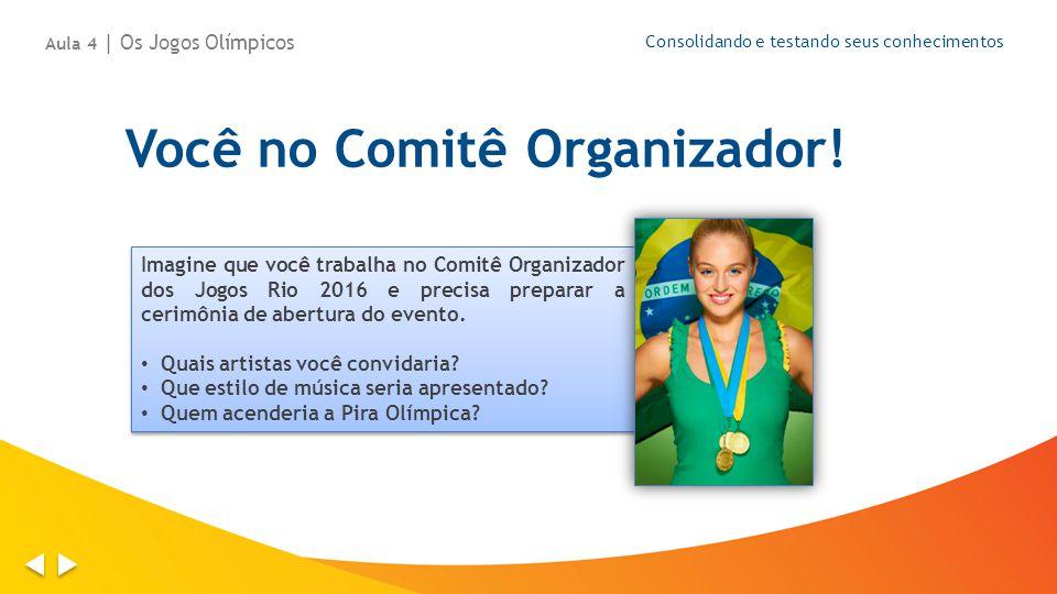 Você no Comitê Organizador! Consolidando e testando seus conhecimentos Imagine que você trabalha no Comitê Organizador dos Jogos Rio 2016 e precisa pr