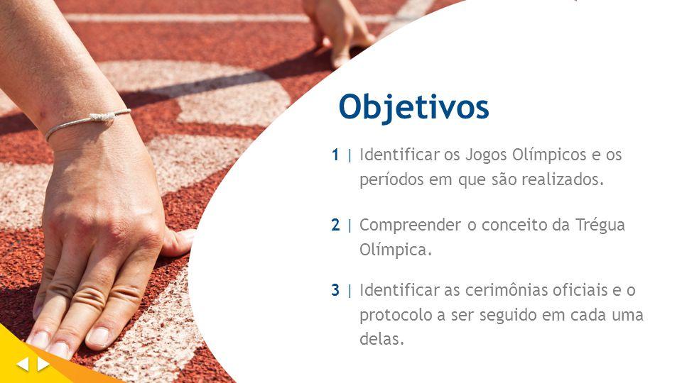 Objetivos 1 |1 | Identificar os Jogos Olímpicos e os períodos em que são realizados. 2 | Compreender o conceito da Trégua Olímpica. 3 | Identificar as