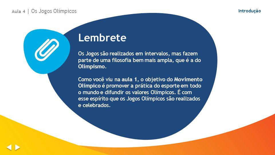 Lembrete Os Jogos são realizados em intervalos, mas fazem parte de uma filosofia bem mais ampla, que é a do Olimpismo. Como você viu na aula 1, o obje