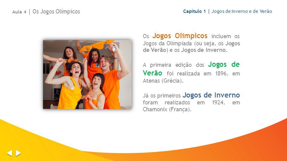 Os Jogos Olímpicos incluem os Jogos da Olimpíada (ou seja, os Jogos de Verão) e os Jogos de Inverno.