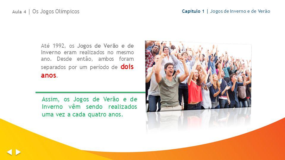 Até 1992, os Jogos de Verão e de Inverno eram realizados no mesmo ano. Desde então, ambos foram separados por um período de dois anos. Capítulo 1 | Jo